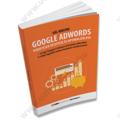 Google AdWords hirdetések készítése és optimalizálása